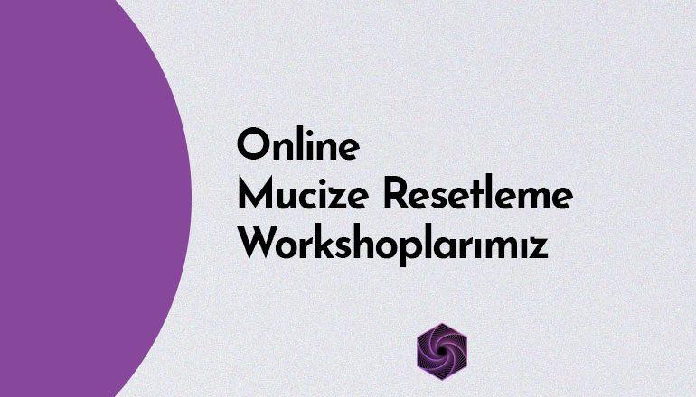 Online Mucize Resetleme Workshoplarımız